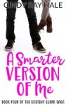 A Smarter Version of Me (The Destiny Clark Saga Book 4)