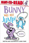 Bunny Will Not Jump!: Ready-to-Read Level 1
