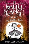 Amelia Fang and the Barbaric Ball (Amelia Fang, #1)