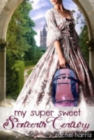 My Super Sweet Sixteenth Century (My Super Sweet Sixteenth Century #1)