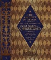 The Archive of Magic: Explore the Film Wizardry of Fantastic Beasts: The Crimes of Grindelwald