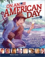 On an American Day, Volume 1: Story Voyages through History 1750-1899
