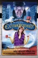 Extraordinary*: The True Story of My Fairygodparent, Who Almost Killed Me, and Certainly Never Made Me a Princess