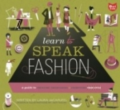 Learn to Speak Fashion: A Guide To Creating, Showcasing, and Promoting Your Style