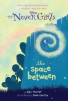 The Space Between (Disney Fairies: The Never Girls Book 2)