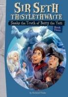 Sir Seth Thistlethwaite Seeks the Truth of Betty the Yeti (#3)