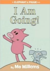 I Am Going! (Elephant and Piggie #11)