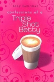 Confessions of a Triple Shot Betty (Triple Shot Bettys #1)