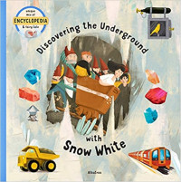 Discovering the Underground with Snow White (Fairytale Encyclopedia)