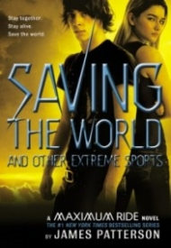 Saving the World and Other Extreme Sports (Maximum Ride #3)