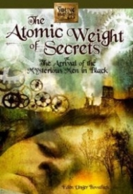The Atomic Weight of Secrets, or The Arrival of the Mysterious Men in Black (The Young Inventors Guild #1)