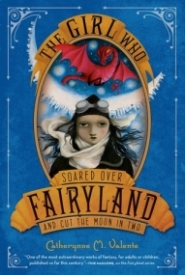 The Girl Who Soared Over Fairyland and Cut the Moon in Two (Fairyland #3)
