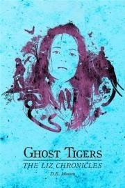Ghost Tigers: The Liz Chronicles