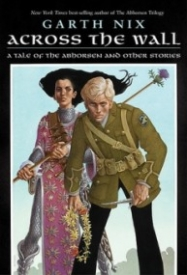 Across the Wall: A Tale of the Abhorsen and Other Stories (Abhorsen #3.5)