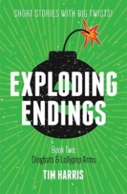 Exploding Endings Book 2: Dingbats and Lollypop Arms