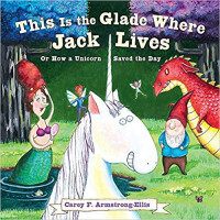 This Is the Glade Where Jack Lives: Or How a Unicorn Saved the Day