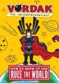 How to Grow Up and Rule the World (Vordak the Incomprehensible #1)