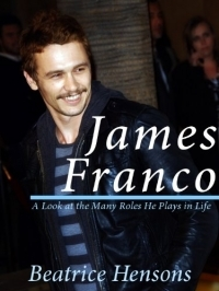 James Franco: The Living Renaissance Man - A Look at the Many Roles He Plays in Life