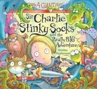 Sir Charlie Stinky Socks and the Really Big Adventure (Sir Charlie Stinky Socks)