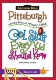 Pittsburgh and the State of Pennsylvania; Cool Stuff Every Kid Should Know