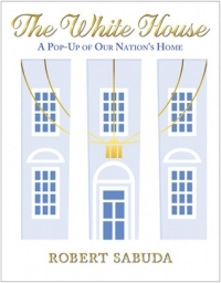 The White House: A Pop-Up Of Our Nation's House