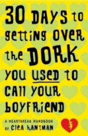 30 Days to Getting over the Dork You Used to Call Your Boyfriend: A Heartbreak Handbook