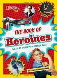 National Geographic Kids: The Book of Heroines