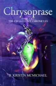 Chrysoprase (Book Two of The Chalcedony Chronicles) by B. Kristin McMichael