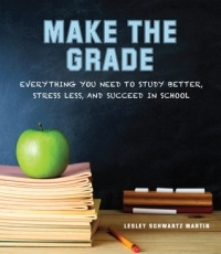Make the Grade: Everything You Need to Study Better, Stress Less, and Succeed in School