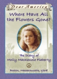 Where Have All the Flowers Gone?: The Diary of Molly MacKenzie Flaherty, Boston, Massachusetts, 1968 (Dear America)
