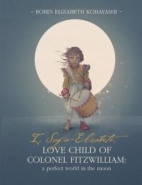 I, Sofia-Elisabete, Love Child of Colonel Fitzwilliam: A Perfect World in the Moon