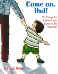 Come on, Dad!: 75 Things for Fathers and Sons to Do Together