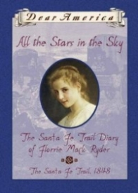 All the Stars in the Sky: The Santa Fe Trail Diary of Florrie Mack Ryder, the Santa Fe Trail, 1848 (Dear America)