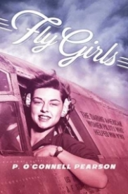 Fly Girls: The Forgotten Women Airforce Service Pilots of WWII