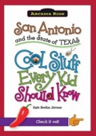 San Antonio and the State of Texas; Cool Stuff Every Kid Should Know