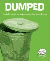 Dumped: A Girl's Guide to Happiness After Heartbreak