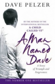 A Man Named Dave: A Story of Triumph and Forgiveness (Dave Pelzer #3)