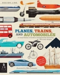 Planes, Trains, and Automobiles: A Visual History of Modern Transportation Featuring 100 Iconic Designs
