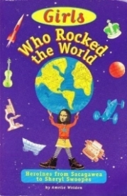 Girls Who Rocked the World: Heroines from Sacagawea to Sheryl Swoopes