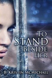 To Stand Beside Her by B. Kristin McMichael