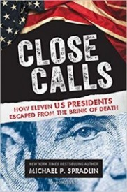 Close Calls: How Eleven US Presidents Escaped from the Brink of Death