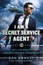 I Am a Secret Service Agent: My Life Spent Protecting the President