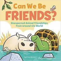 Can We Be Friends?: Unexpected Animal Friendships from around the World