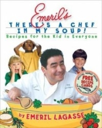 Emeril's There's a Chef in My Soup!: Recipes for the Kid in Everyone