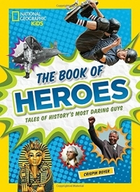 National Geographic Kids: The Book of Heroes