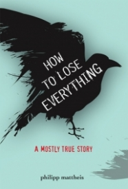 How to Lose Everything: A Mostly True Story