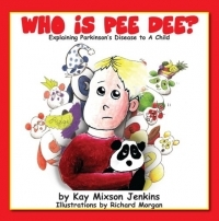 Who Is Pee Dee?: Explaining Parkinson's Disease To A Child