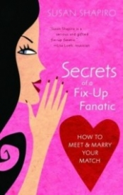 Secrets of a Fix-up Fanatic: How to Meet & Marry Your Match