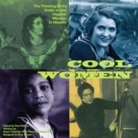 Cool Women: The Thinking Girl's Guide to the Hippest Women in History