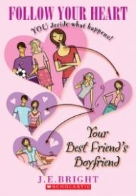 Follow Your Heart: Your Best Friend's Boyfriend